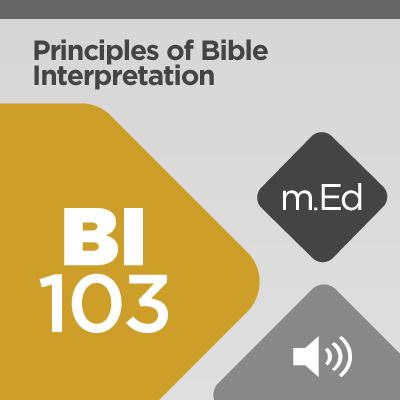 Mobile Ed: BI103 Principles of Bible Interpretation (audio)