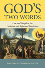 God's Two Words: Law and Gospel in the Lutheran and Reformed Traditions