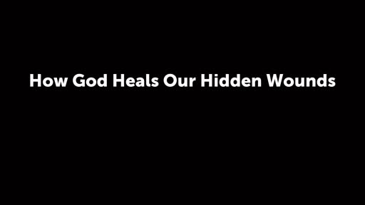 How God Heals Our Hidden Wounds