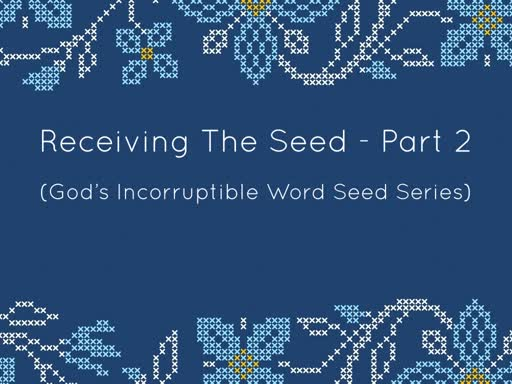 RECEIVING THE SEED- PART 2.