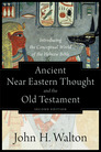 Ancient Near Eastern Thought and the Old Testament: Introducing the Conceptual World of the Hebrew Bible, Second Edition