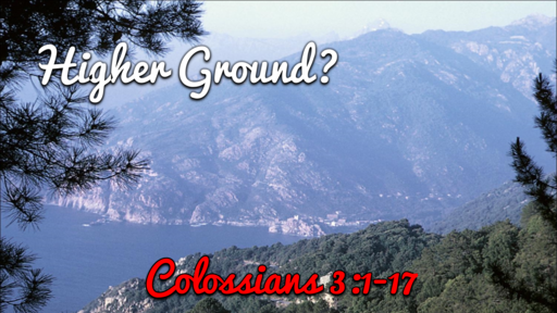 Higher Ground? - Colossians 3:1-17
