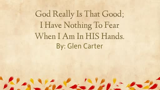 God Really is That Good; I have Nothing to fear when i am in His hands