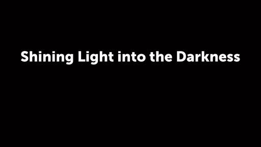 Shining Light into the Darkness