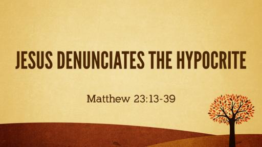 Jesus Denunciates the Hypocrite - 10.07.18 AM