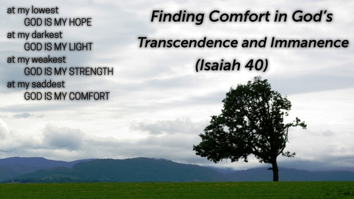 October 7, 2018 - Finding Comfort in God's Transcendence and Immanence (Isaiah 40)