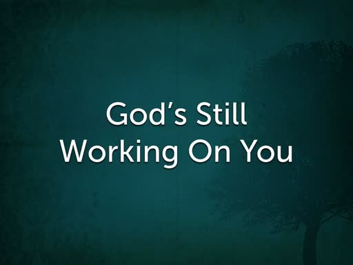 God's Still Working On You