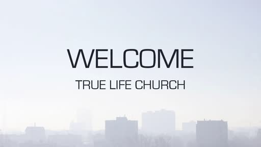 A Vision for True Life Church