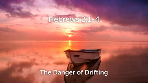 The Danger of Drifting (Hebrews 2:1-4)