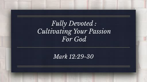 Cultivating Your Passion For God