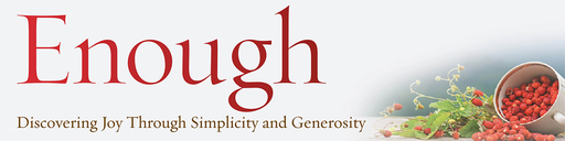 Enough: Discovering Joy Through Simplicity and Generosity