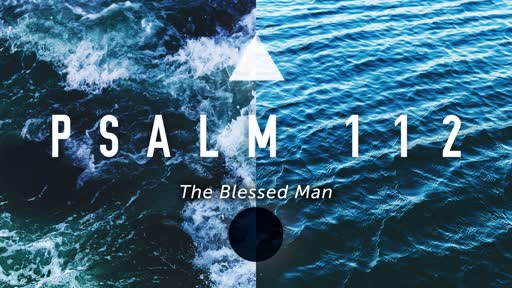 Wednesday, October 10 - AM - Psalm 112 - The Blessed Man