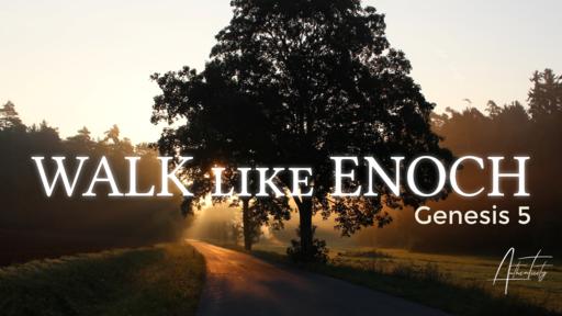 Walk like Enoch