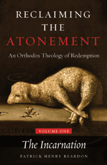 Reclaiming the Atonement: An Orthodox Theology of Redemption, vol. 1: The Incarnation