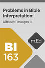 Mobile Ed: BI163 Problems in Bible Interpretation: Difficult Passages III (2.5 hour course)