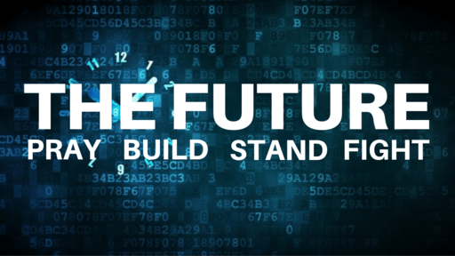 The Future: Pray-Build-Stand-Fight