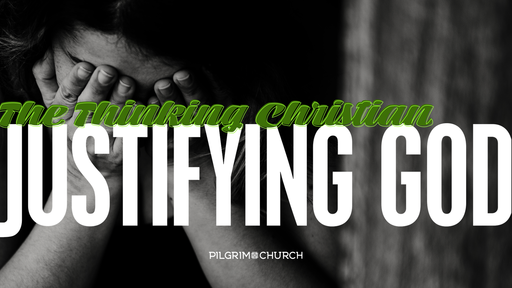 October 14, 2018 - The Thinking Christian No.2- Justifying God