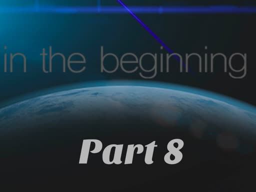 In the Beginning (Part 8)