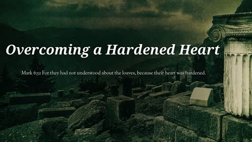 Overcoming a Hardened Heart
