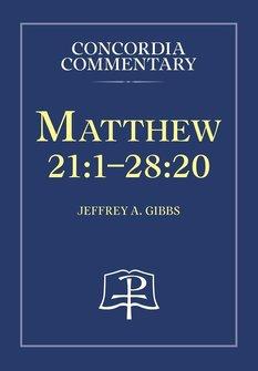 Concordia Commentary: Matthew 21:1-28:20