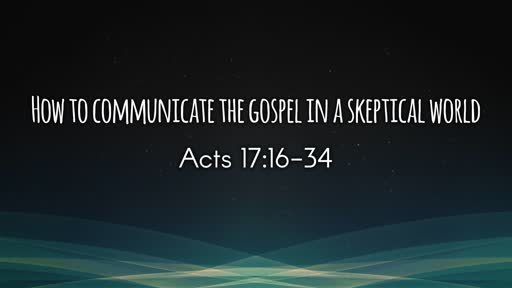 How to Communicate the Gospel in a Skeptical World