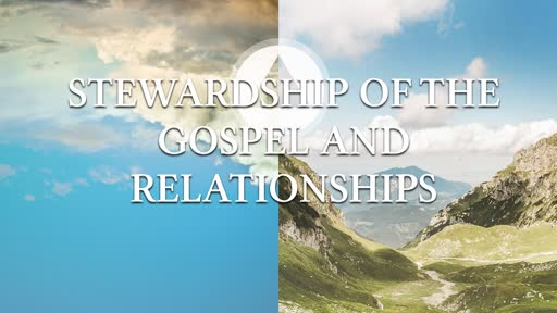 Stewardship of the Gospel and Relationships