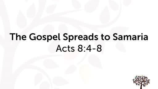 The Gospel Spreads to Samaria