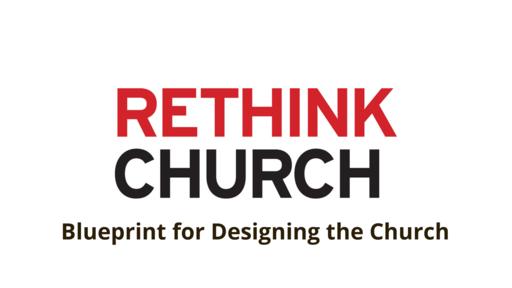 Rethink Church: Blueprint for Designing the Church