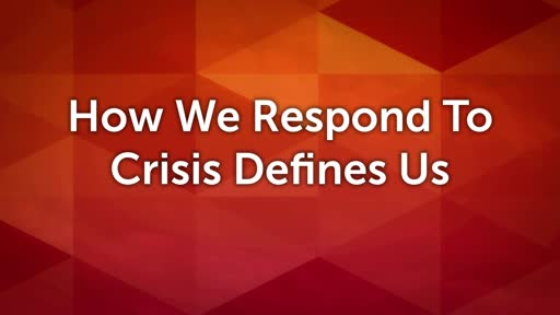 How We Respond to Crisis Defines Us