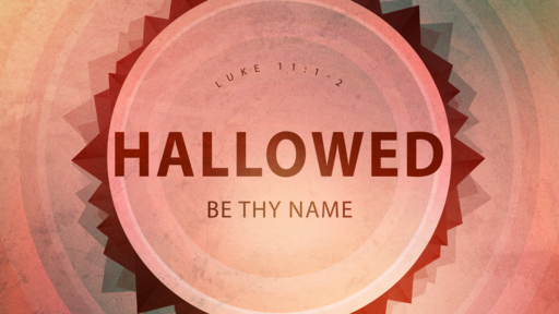 Hallowed By Thy Name