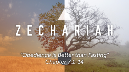 "Zechariah 7:1-14 ""Obedience is Better than Fasting"""