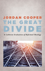 The Great Divide: A Lutheran Evaluation of Reformed Theology