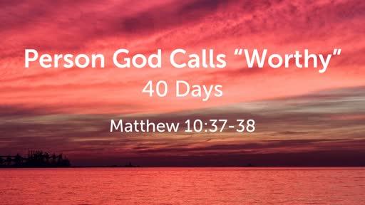 "Person God Calls ""Worthy"""