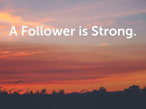 A Follower is Strong.