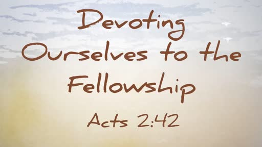 Devoting Ourselves to the Fellowship