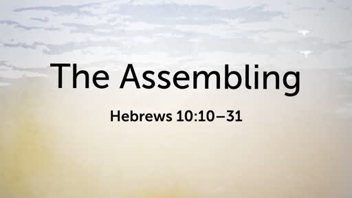 10/21/18 The Assembling Hebrews 10:10-31