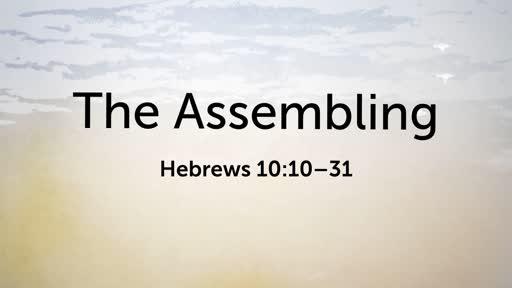 10/21/18 The Assembling Hebrews 10:10-31