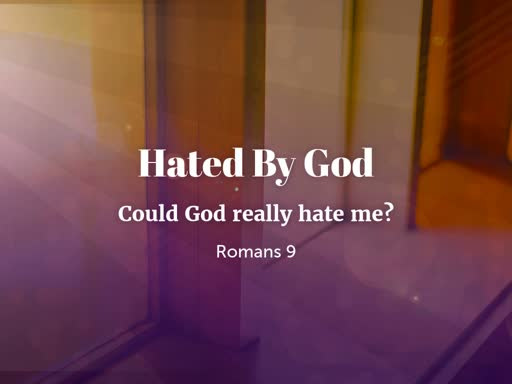 Hated By God -- Could God really Hate ME?