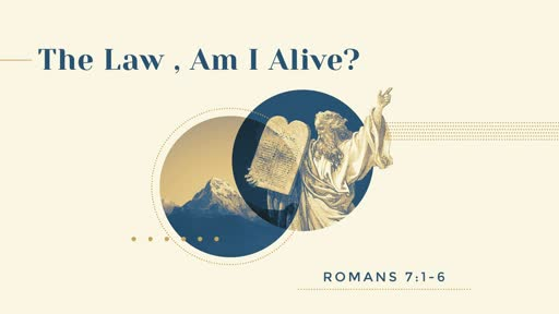 """""""The Law, Am I Alive?""""  Romans 7:1-6"""
