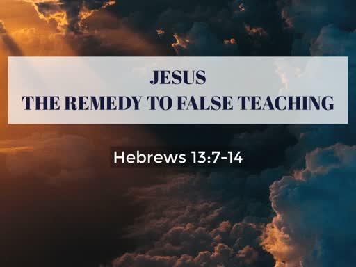 Jesus The Remedy To False Teaching