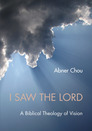 I Saw the Lord: A Biblical Theology of Vision