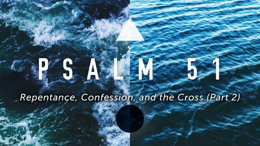 Wednesday, October 24 - PM - Psalm 51 - Repentance, Confession, and the Cross (Part 2)