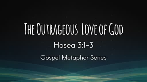 The Outrageous Love of God (Hosea 3:1-3)