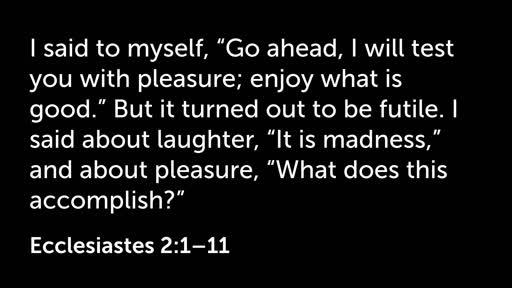 28 October 2018 PM - Ecclesiastes 1:12-2:26