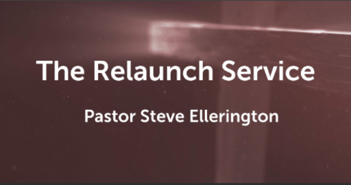 The Relaunch Service - Pastor Steve Ellerington - Sunday, 28th October 2018