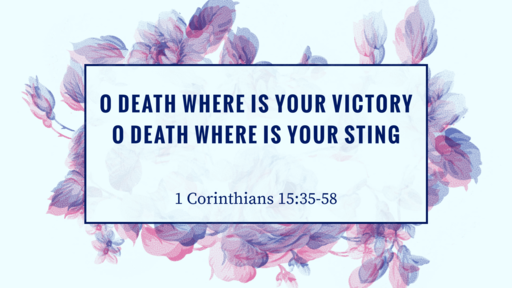 O death where is your victory, O death where is your sting