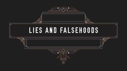 Lies and Falsehoods