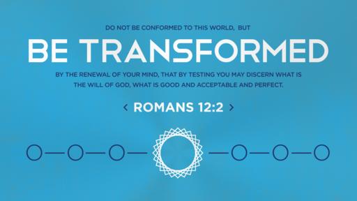 Total Transformation - Romans 12:1-2