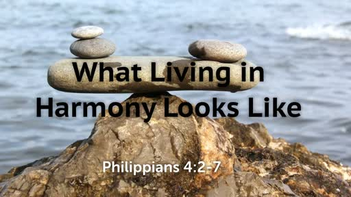 What Living in Harmony Looks Like / October 28, 2018 / Philippians 4:2-7