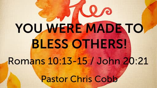 You Were Made to Bless Others 10-28-18
